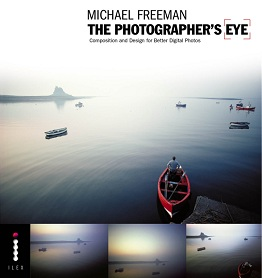 The Photographer's Eye: Composition and Design for Better Digital Photo